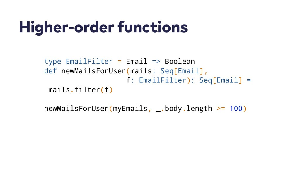 Higher-order functions type EmailFilter = Email...