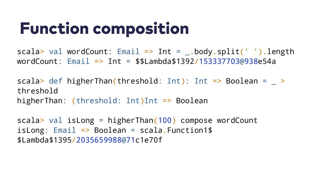 Function composition scala> val wordCount: Emai...