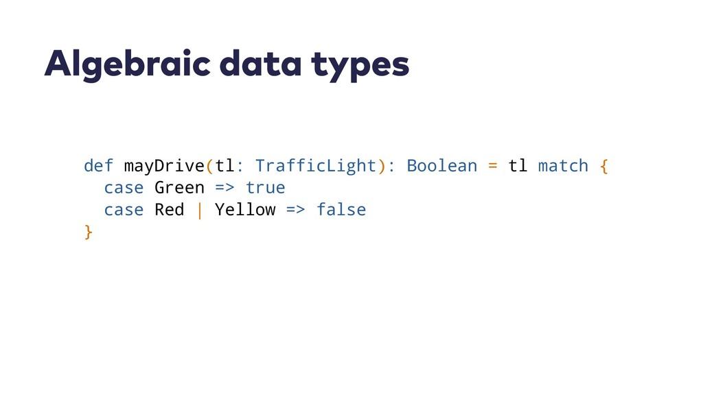 Algebraic data types def mayDrive(tl: TrafficLi...