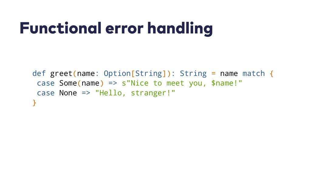 Functional error handling def greet(name: Optio...
