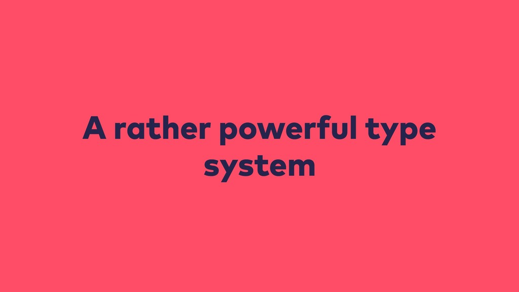 A rather powerful type system