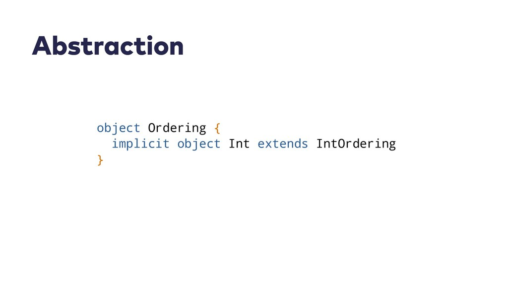 Abstraction object Ordering { implicit object I...