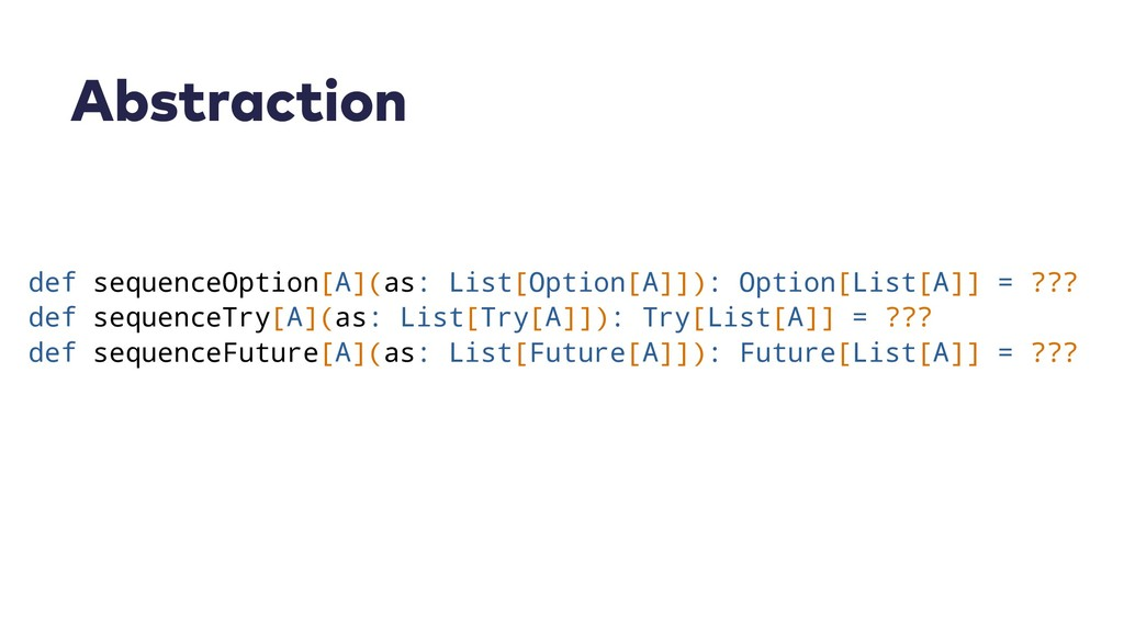 Abstraction def sequenceOption[A](as: List[Opti...