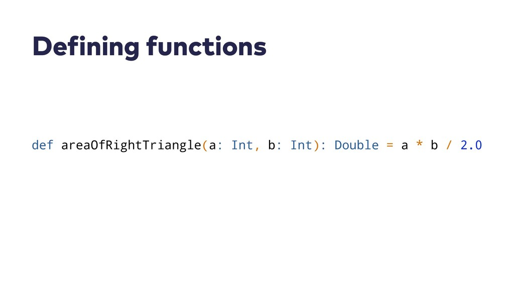 Defining functions def areaOfRightTriangle(a: I...