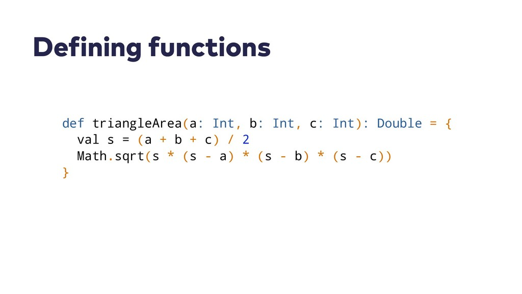 Defining functions def triangleArea(a: Int, b: ...