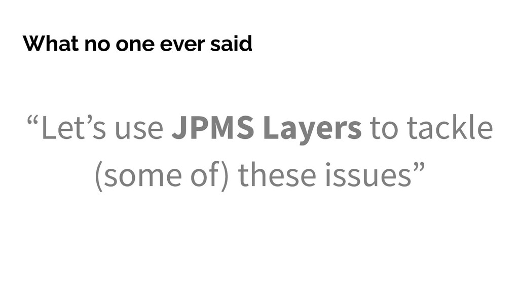 "What no one ever said ""Let's use JPMS Layers to..."