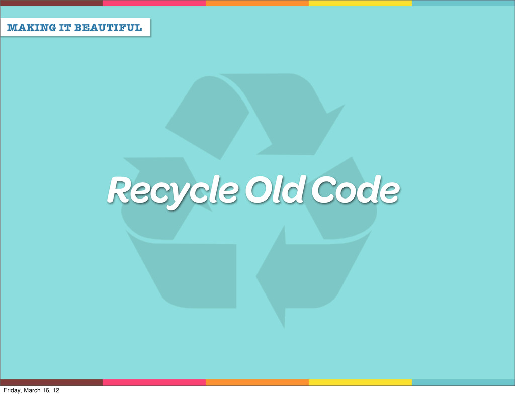 MAKING IT BEAUTIFUL Recycle Old Code Friday, Ma...