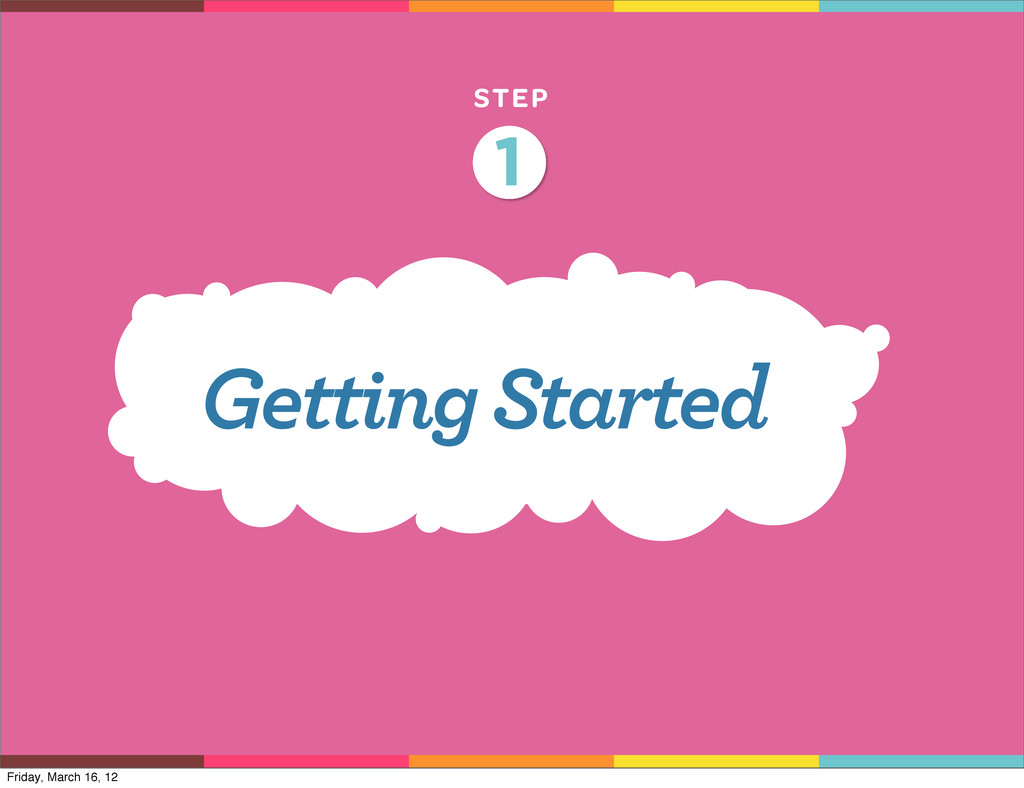 STEP Getting Started 1 Friday, March 16, 12
