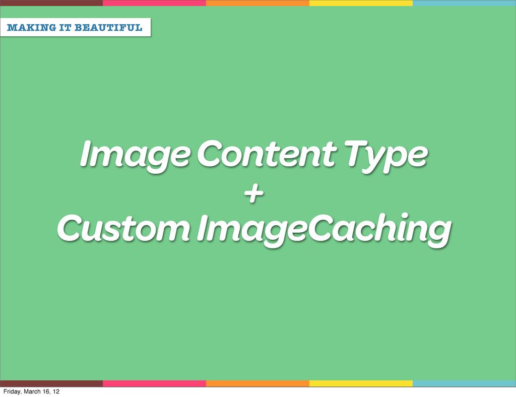 MAKING IT BEAUTIFUL Image Content Type + Custom...