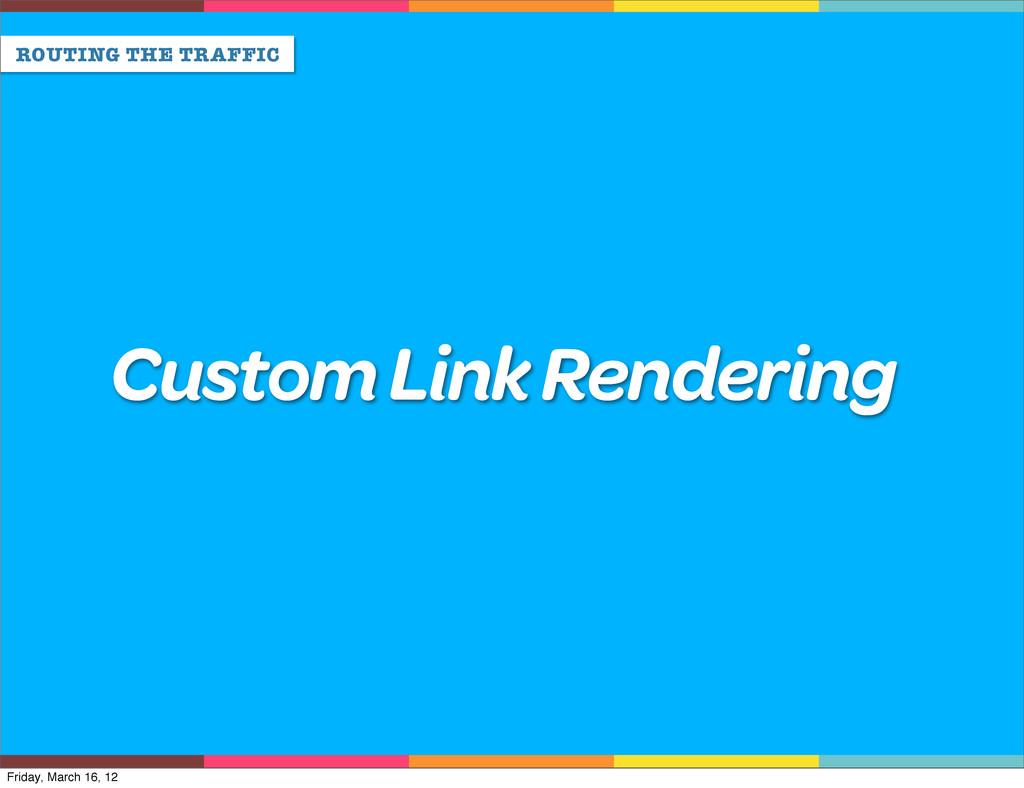 ROUTING THE TRAFFIC Custom Link Rendering Frida...