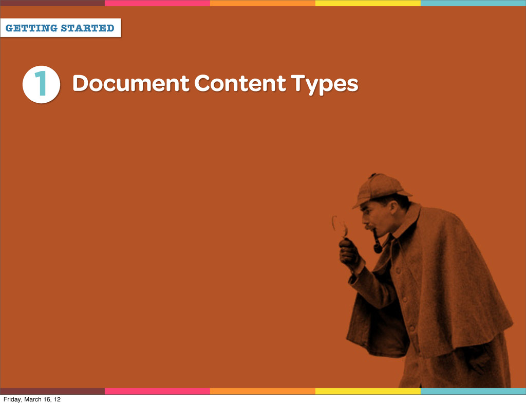 GETTING STARTED 1 Document Content Types Friday...