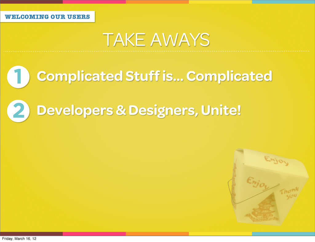 WELCOMING OUR USERS TAKE AWAYS 1 Complicated St...
