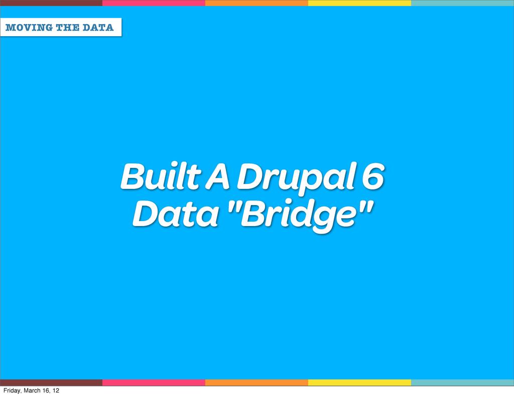 "MOVING THE DATA Built A Drupal 6 Data ""Bridge"" ..."