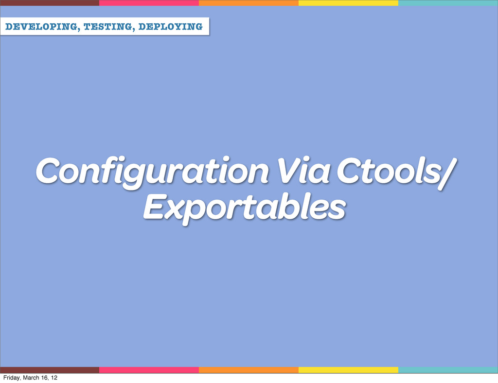 DEVELOPING, TESTING, DEPLOYING Configuration Vi...