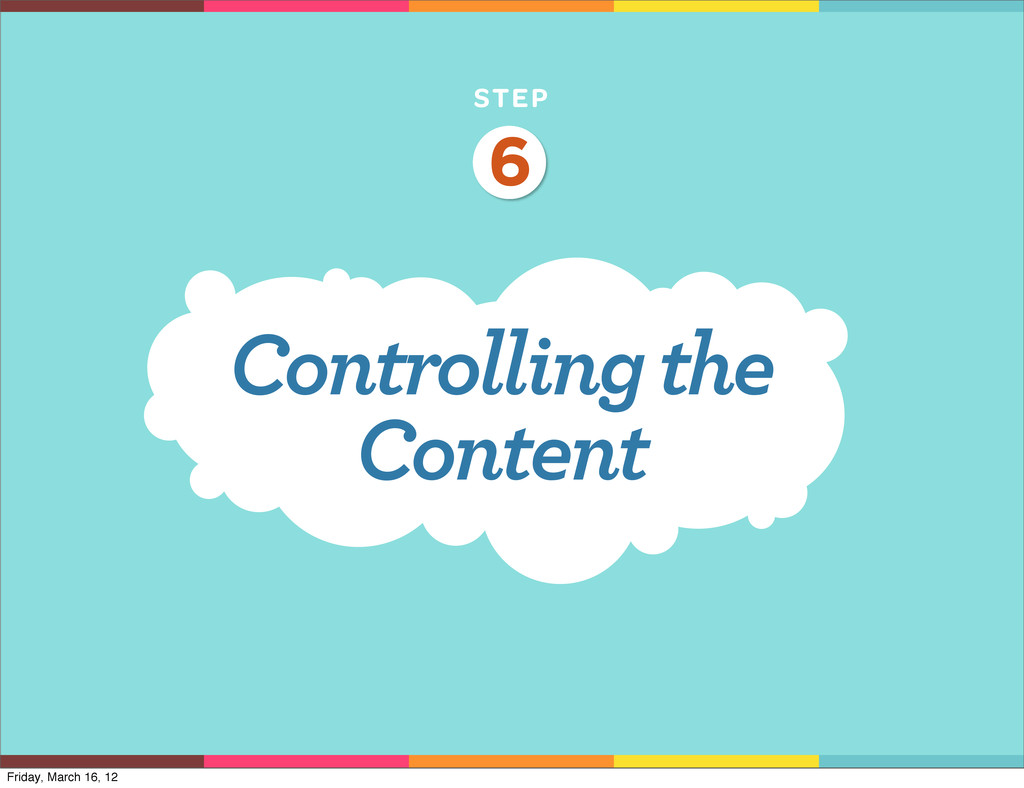 STEP Controlling the Content 6 Friday, March 16...