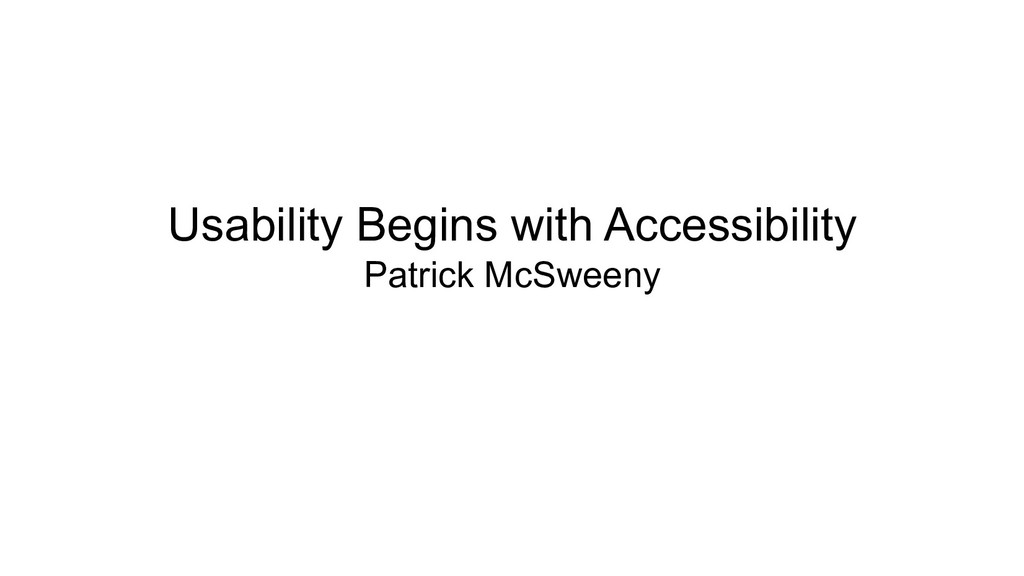 Usability Begins with Accessibility Patrick McS...