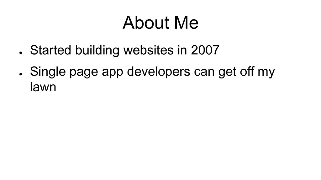 About Me ● Started building websites in 2007 ● ...