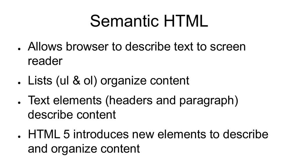 Semantic HTML ● Allows browser to describe text...