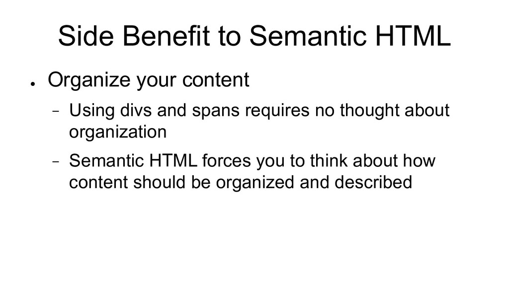 Side Benefit to Semantic HTML ● Organize your c...