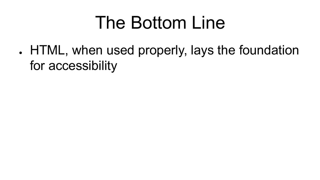 The Bottom Line ● HTML, when used properly, lay...