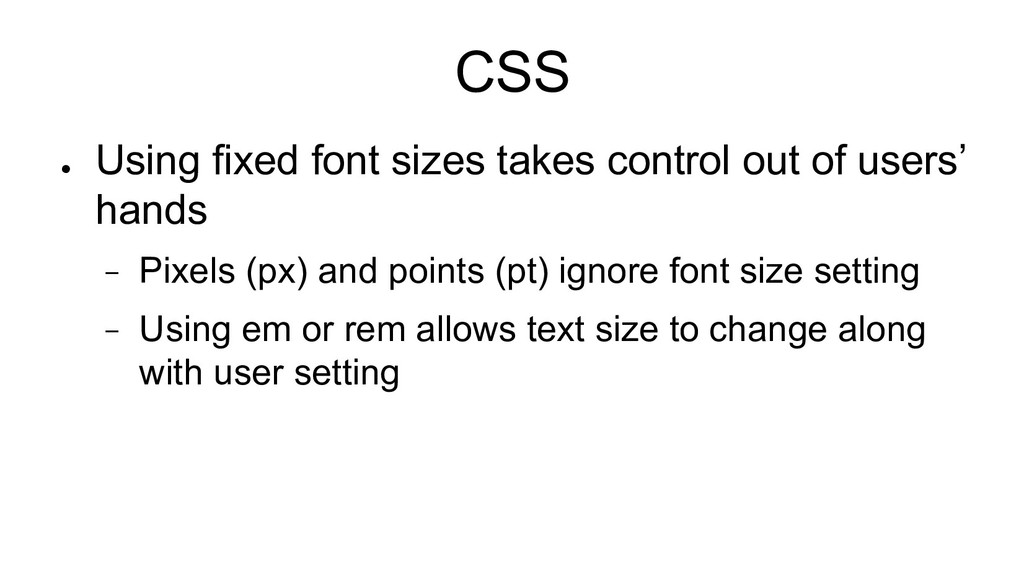 CSS ● Using fixed font sizes takes control out ...
