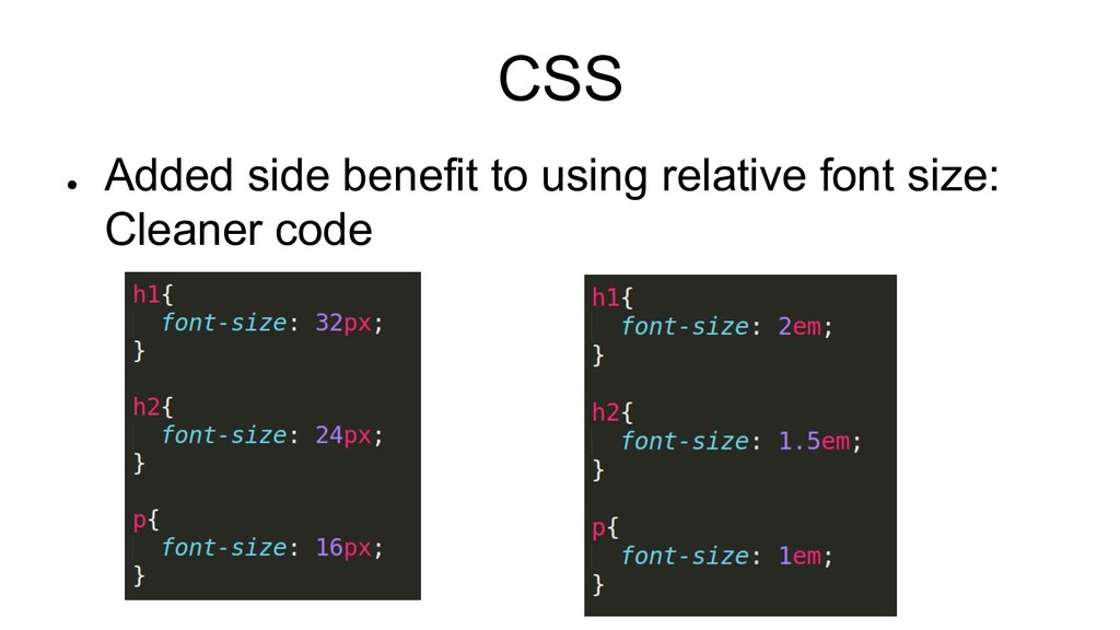 CSS ● Added side benefit to using relative font...