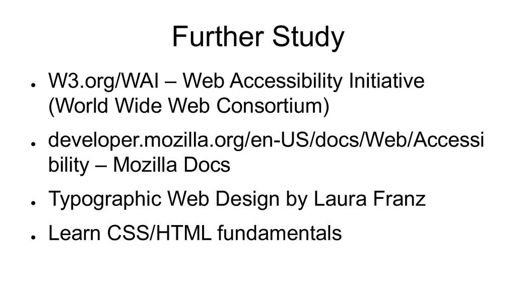 Further Study ● W3.org/WAI – Web Accessibility ...