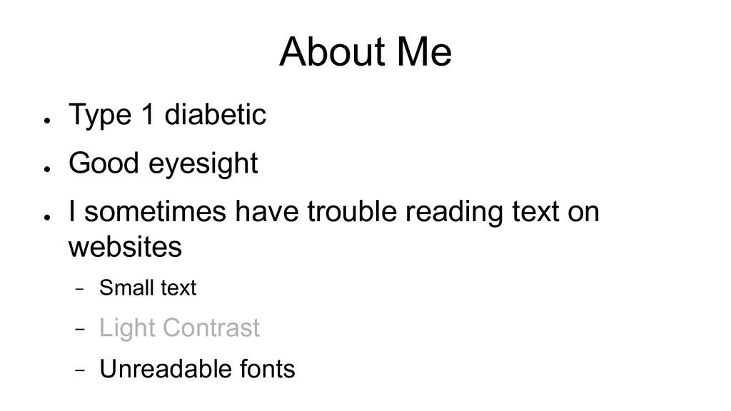 About Me ● Type 1 diabetic ● Good eyesight ● I ...