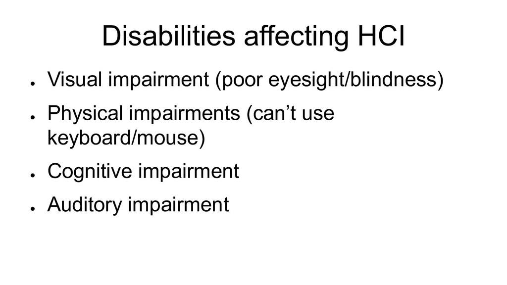 Disabilities affecting HCI ● Visual impairment ...