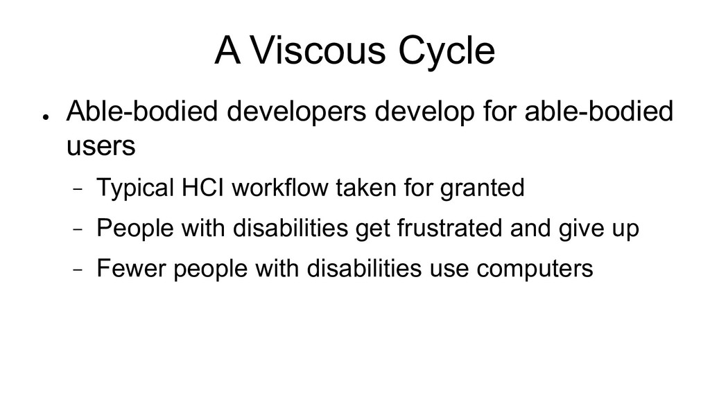 A Viscous Cycle ● Able-bodied developers develo...