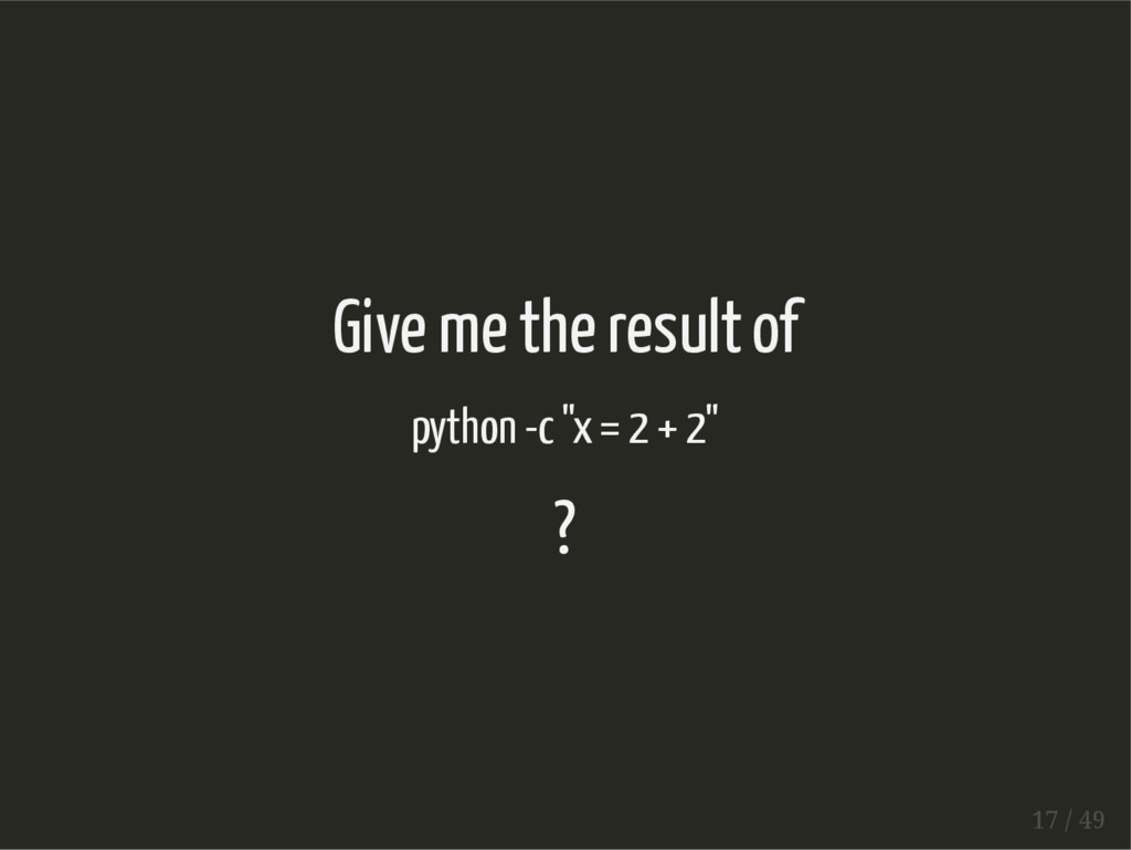 "Give me the result of python -c ""x = 2 + 2"" ? 1..."