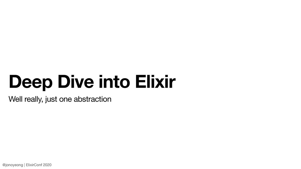 Deep Dive into Elixir Well really, just one abs...