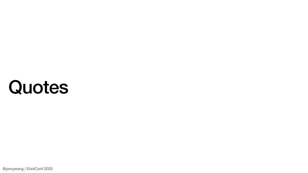 Quotes @jonoyeong | ElixirConf 2020