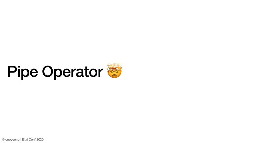 Pipe Operator  @jonoyeong | ElixirConf 2020