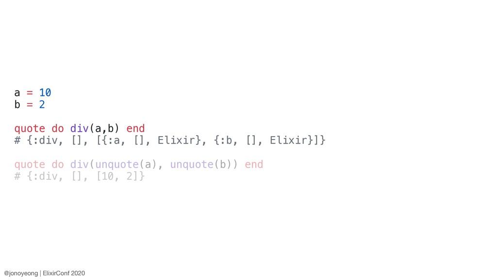 a = 10 b = 2 quote do div(a,b) end # {:div, [],...