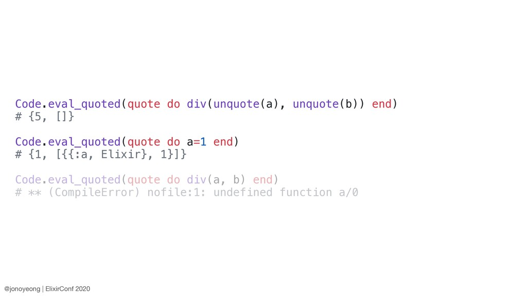 Code.eval_quoted(quote do div(unquote(a), unquo...