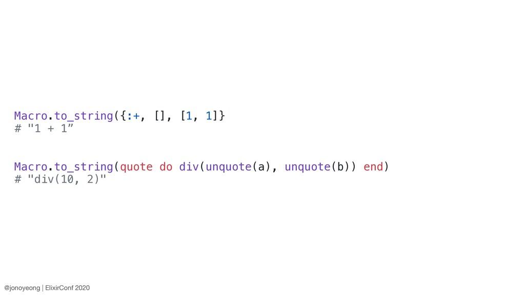 "Macro.to_string({:+, [], [1, 1]} # ""1 + 1"" Macr..."