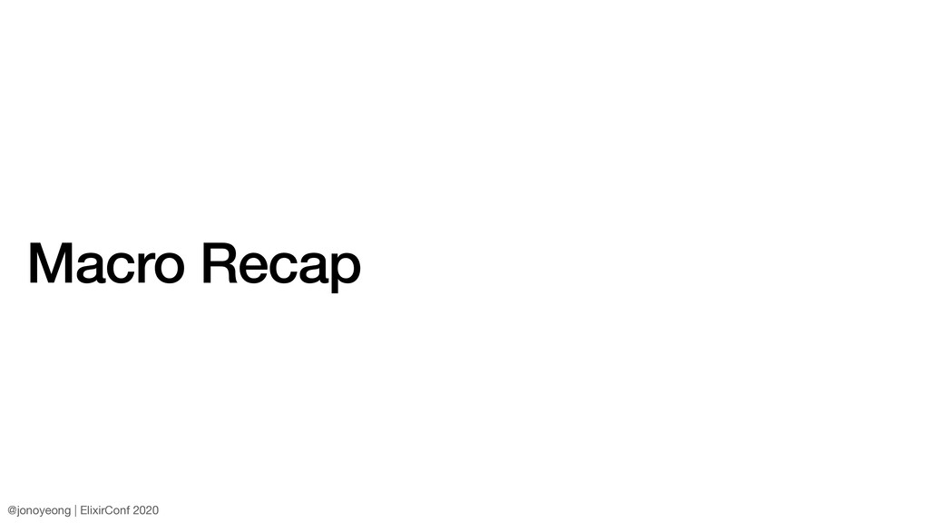 Macro Recap @jonoyeong | ElixirConf 2020
