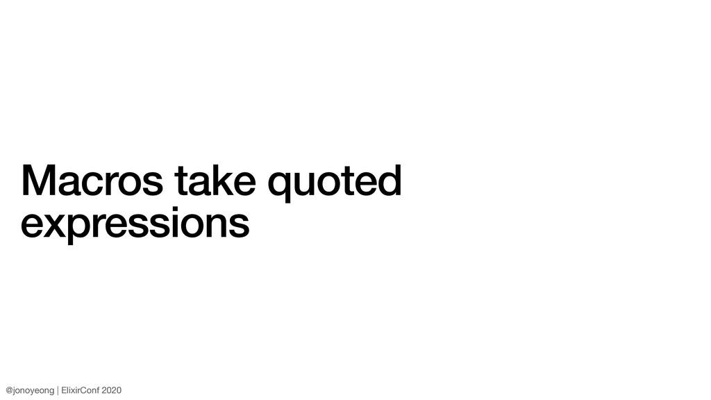 Macros take quoted expressions @jonoyeong | Eli...