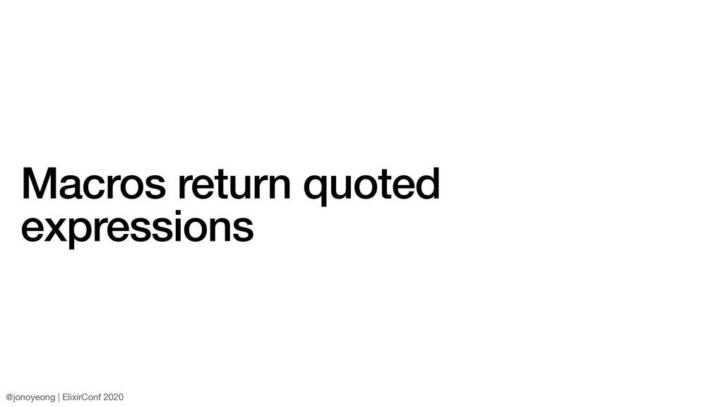Macros return quoted expressions @jonoyeong | E...