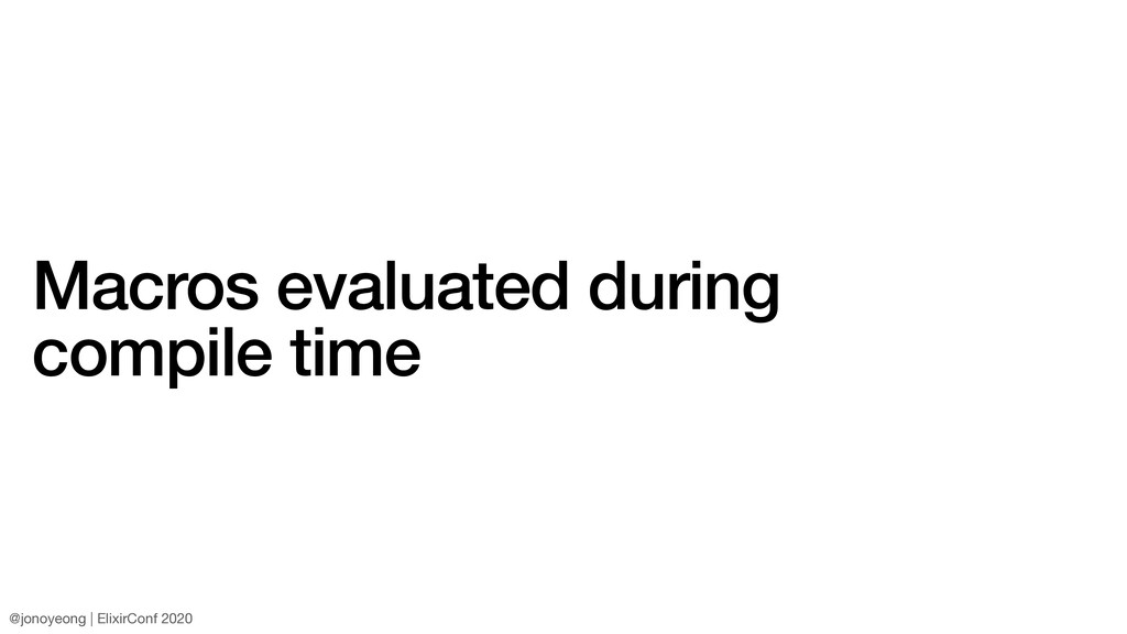 Macros evaluated during compile time @jonoyeong...
