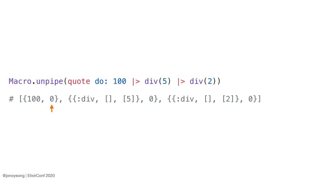 Macro.unpipe(quote do: 100 |> div(5) |> div(2))...