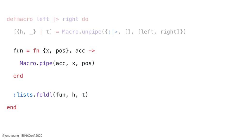 defmacro left |> right do [{h, _} | t] = Macro....