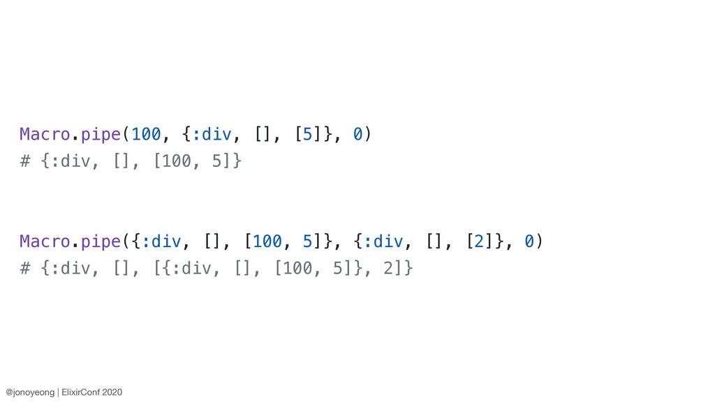 Macro.pipe(100, {:div, [], [5]}, 0) # {:div, []...