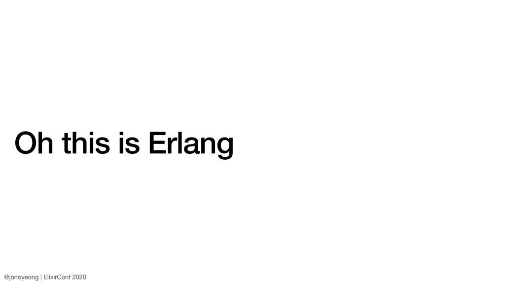 Oh this is Erlang @jonoyeong | ElixirConf 2020