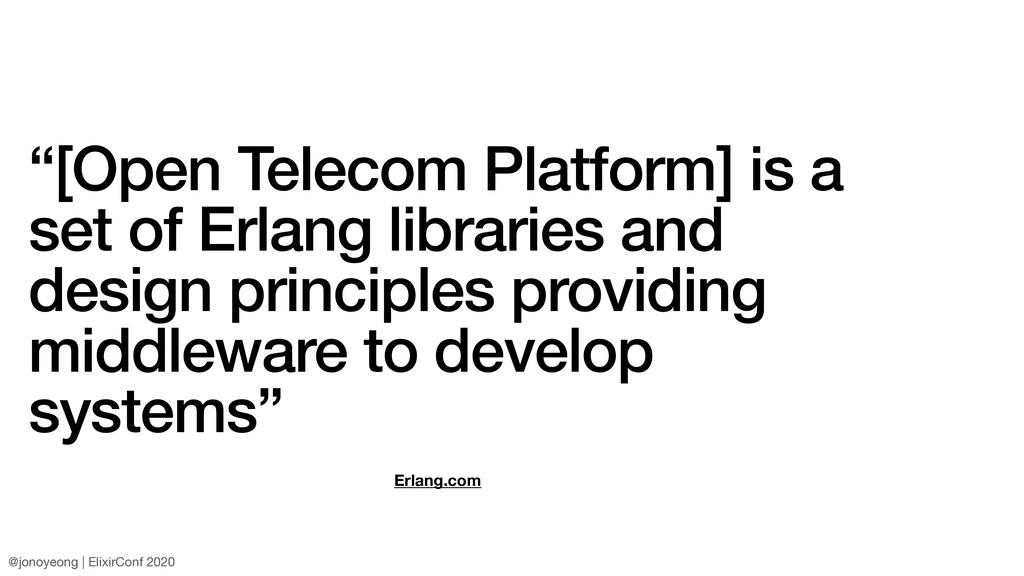 """""""[Open Telecom Platform] is a set of Erlang lib..."""