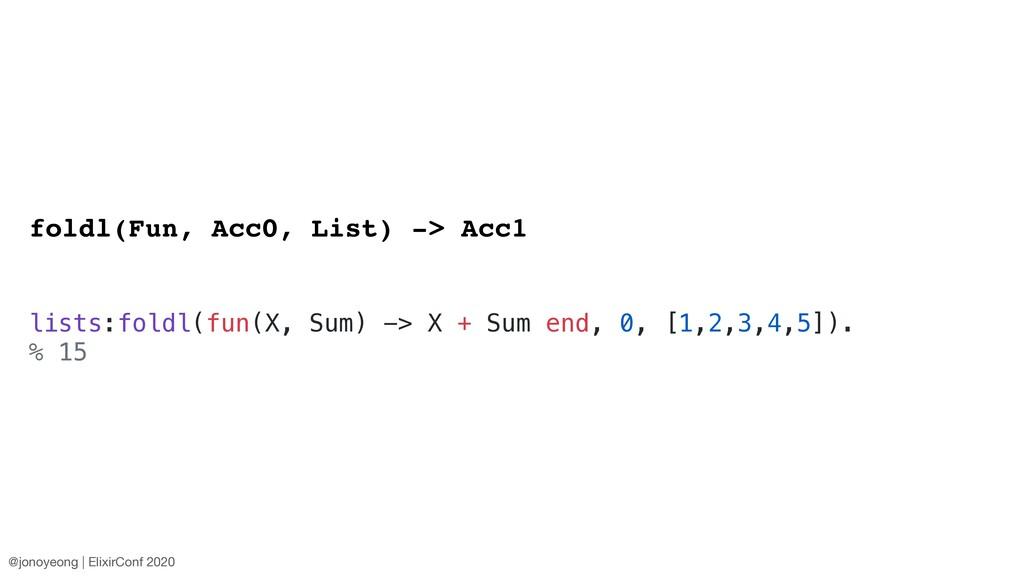 foldl(Fun, Acc0, List) -> Acc1 lists:foldl(fun(...
