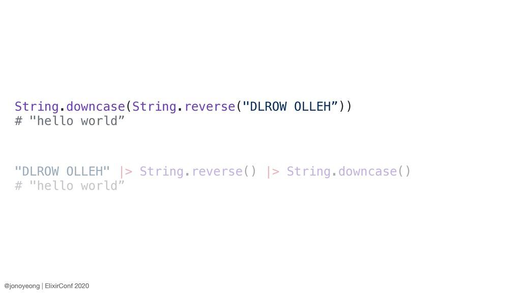 "String.downcase(String.reverse(""DLROW OLLEH"")) ..."