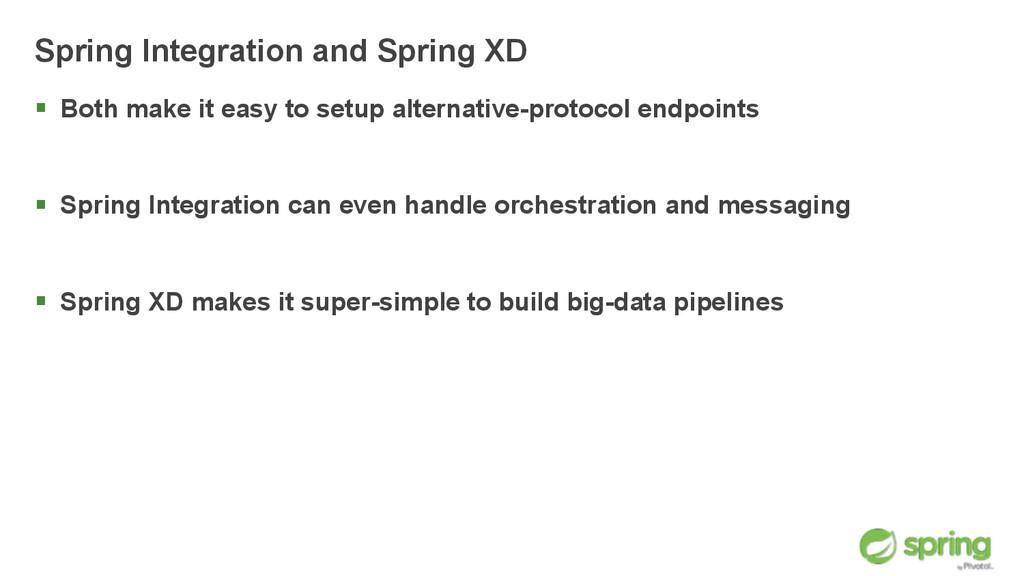 Spring Integration and Spring XD § Both make i...