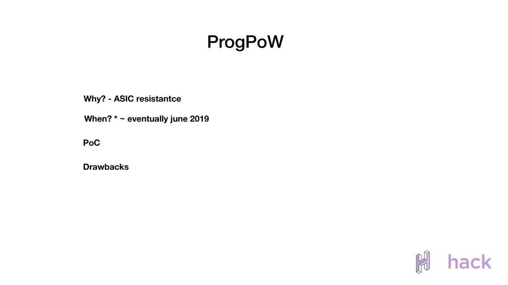 ProgPoW Why? - ASIC resistantce When? * ~ event...